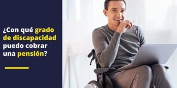 ¿Con qué grado de discapacidad puedo cobrar una pensión_