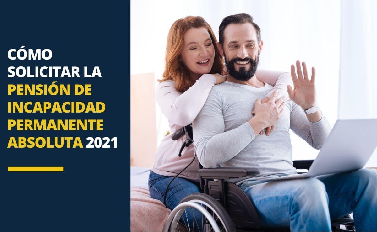 Como solicitar pension incapacidad permanente absoluta 2021