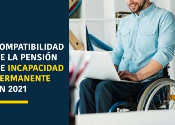 Compatibilidad de la pensión de incapacidad permanente en 2021