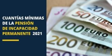 Cuantías mínima pensión incapacidad permanente 2021