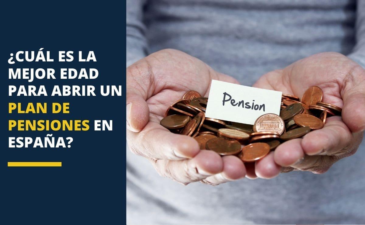 ¿Cuál es la mejor edad para abrir un plan de pensiones en España?
