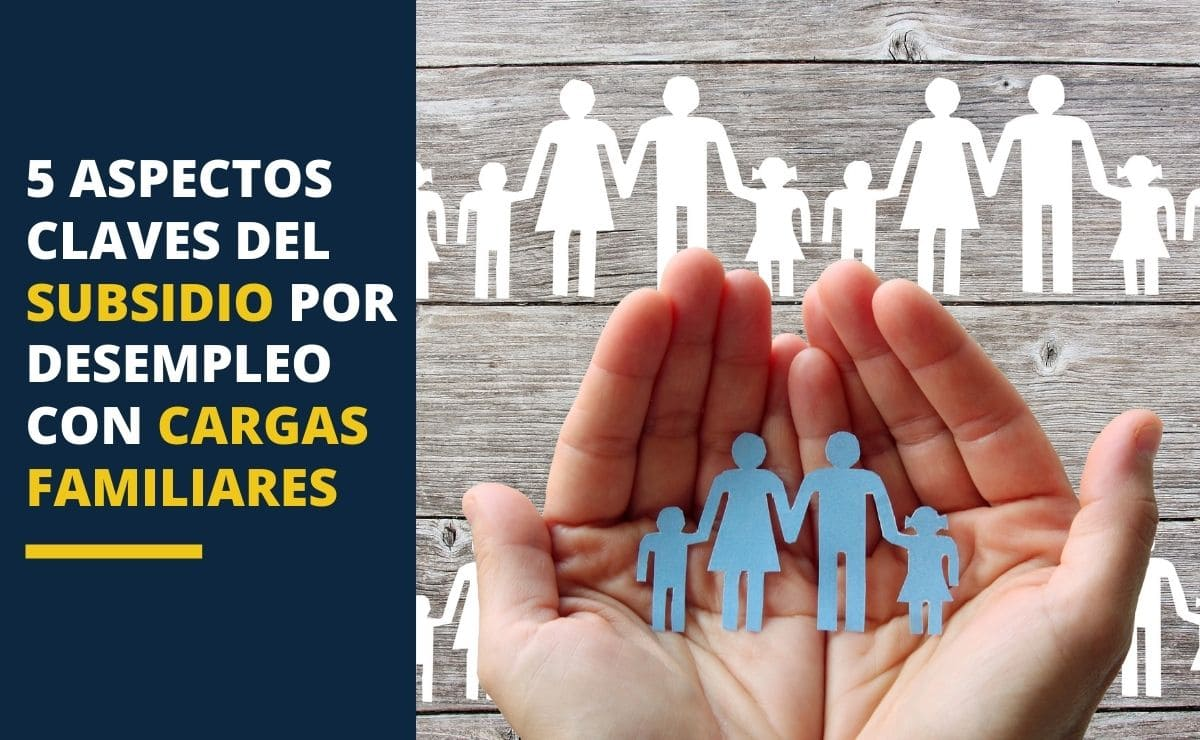 5 aspectos claves del Subsidio por desempleo con cargas familiares