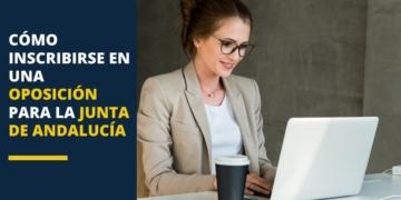 Cómo inscribirme en una oposición para la Junta de Andalucía