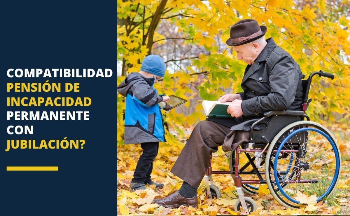 Compatibilidad pensión incapacidad permanente jubilación