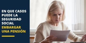 En que casos puede la Seguridad Social embargar una pensión
