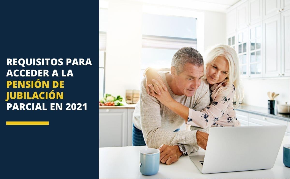 Requisitos para acceder a la pensión de jubilación parcial en 2021