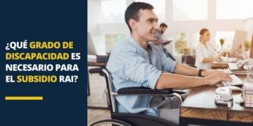 ¿Qué grado de discapacidad es necesario para el subsidio RAI?