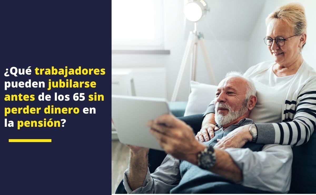 ¿Qué trabajadores pueden jubilarse antes de los 65 sin perder dinero en la pensión?