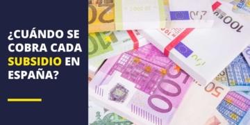 ¿Cuándo se cobra cada subsidio en España?