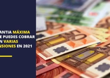 Cuantía máxima cobrar varias pensiones 2021