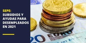 SEPE: Subsidios y ayudas para desempleados en 2021