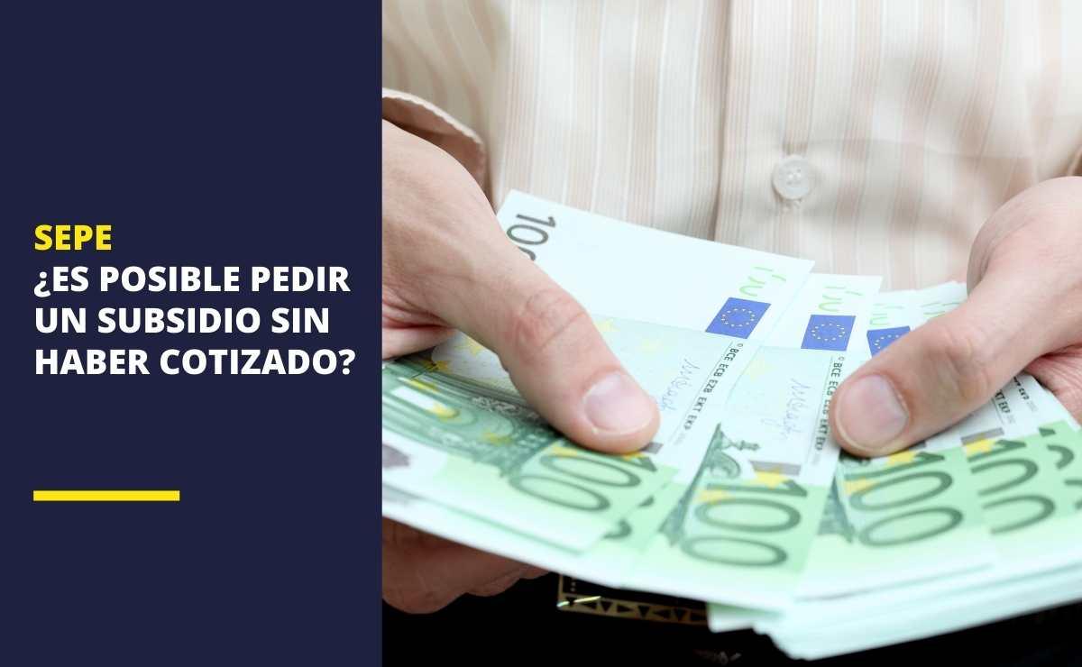 SEPE: ¿Es posible pedir un subsidio por desempleo sin haber cotizado?