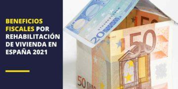 Beneficios fiscales de rehabilitación y reforma de la vivienda habitual en España 2021