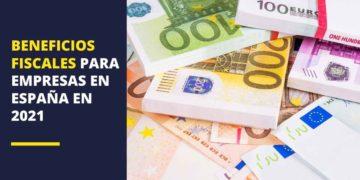 Beneficios fiscales para empresas en España 2021