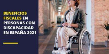 Beneficios fiscales en personas con discapacidad en España 2021