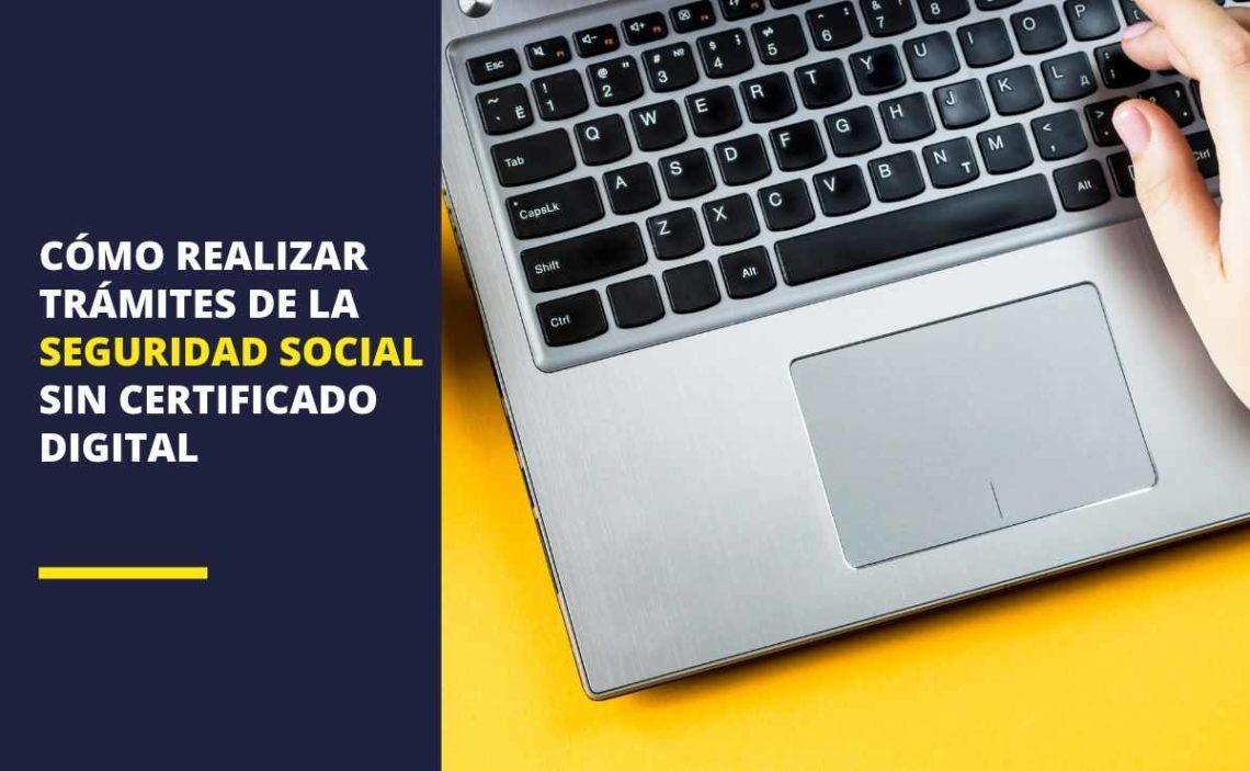 Seguridad Social: Estos son los trámites que podemos realizar sin certificado digital