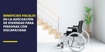 Beneficios fiscales en la adecuación de viviendas para personas con discapacidad: Cómo solicitar